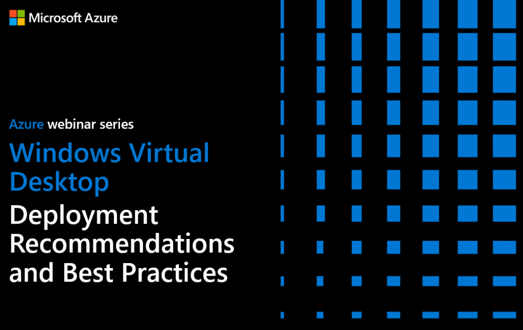 Azure webinar series – Windows Virtual Desktop Deployment Recommendations and Best Practices by Christiaan Brinkhoff – Watch the recording here.